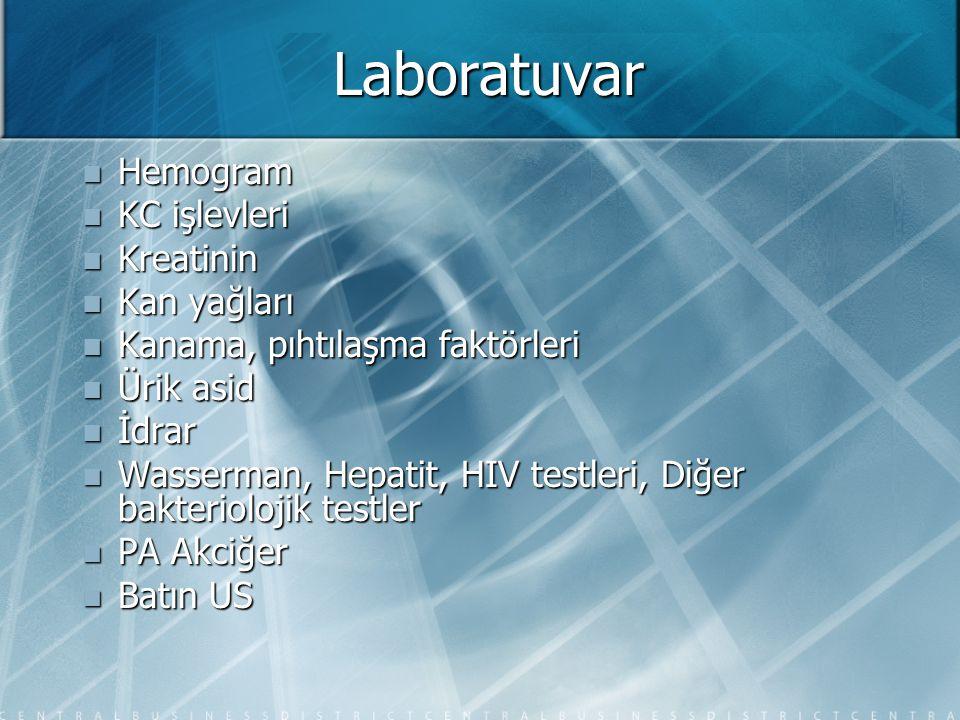 Laboratuvar  Hemogram  KC işlevleri  Kreatinin  Kan yağları  Kanama, pıhtılaşma faktörleri  Ürik asid  İdrar  Wasserman, Hepatit, HIV testleri