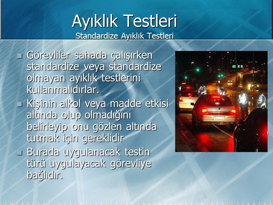Ayıklık Testleri Standardize Ayıklık Testleri  Görevliler sahada çalışırken standardize veya standardize olmayan ayıklık testlerini kullanmalıdırlar.
