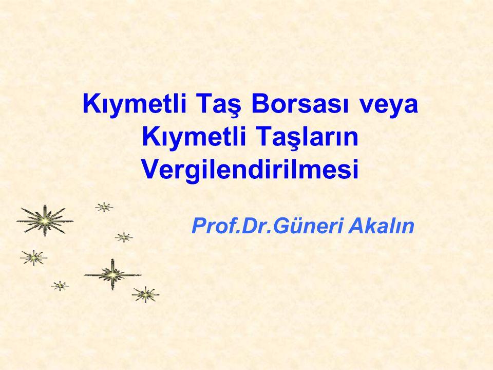 Kıymetli Taş Borsası veya Kıymetli Taşların Vergilendirilmesi Prof.Dr.Güneri Akalın