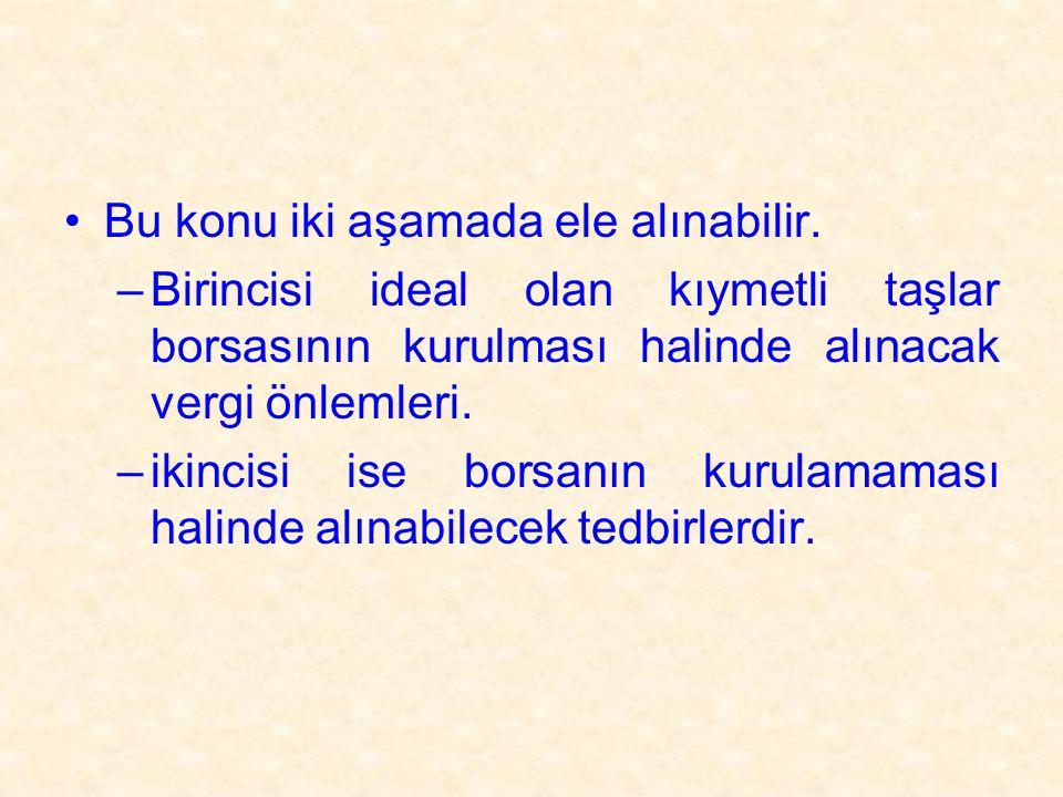 Kıymetli Taşlar Borsanın Kurulması Halinde: •Kıymetli taşlarda 2007 itibariyle Türkiye'nin 1.250 milyon $ lık bir pazarın veya ithalatın olduğu ifade edilmektedir.