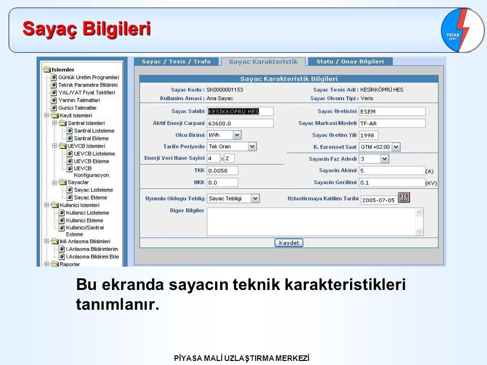 PİYASA MALİ UZLAŞTIRMA MERKEZİ Sayaç Bilgileri Bu ekranda sayacın teknik karakteristikleri tanımlanır.