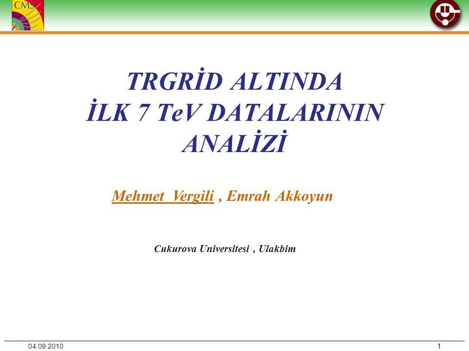 TRGRİD ALTINDA İLK 7 TeV DATALARININ ANALİZİ 1 Mehmet Vergili, Emrah Akkoyun Cukurova Universitesi, Ulakbim 04.09.2010