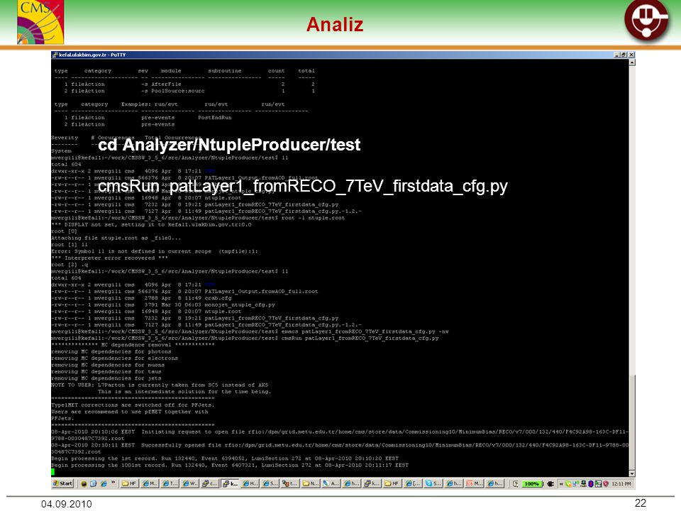 Analiz 22 04.09.2010 cd Analyzer/NtupleProducer/test cmsRun patLayer1_fromRECO_7TeV_firstdata_cfg.py