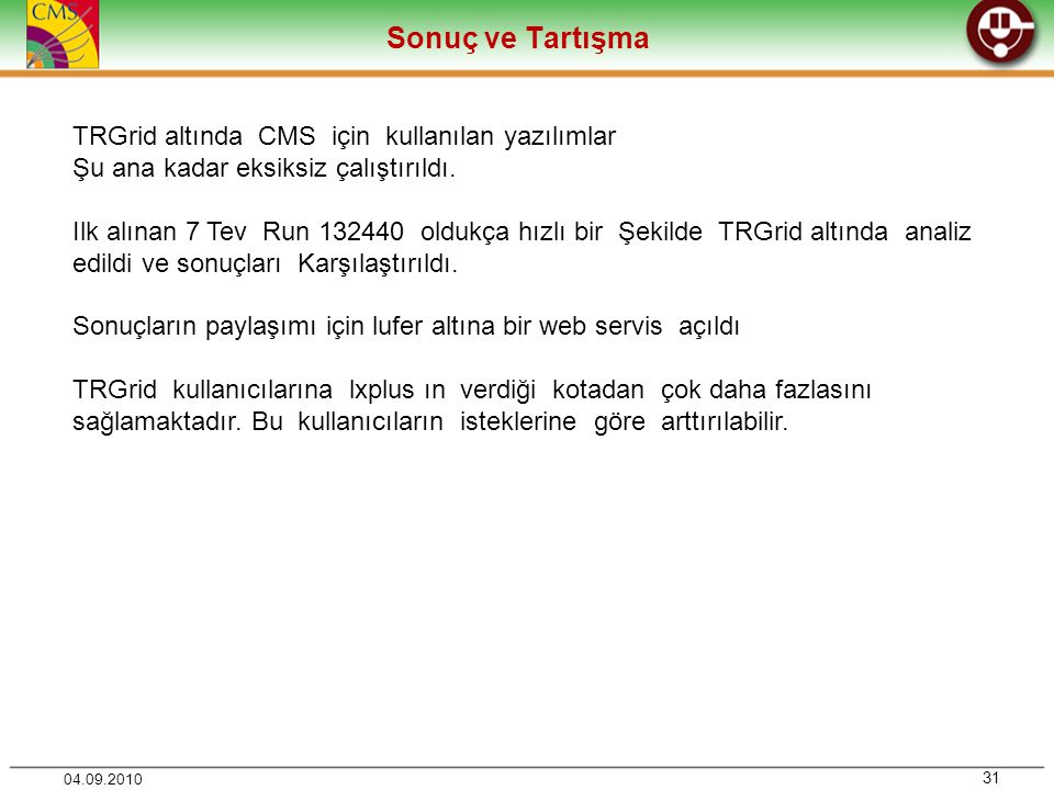 Sonuç ve Tartışma 31 04.09.2010 TRGrid altında CMS için kullanılan yazılımlar Şu ana kadar eksiksiz çalıştırıldı.