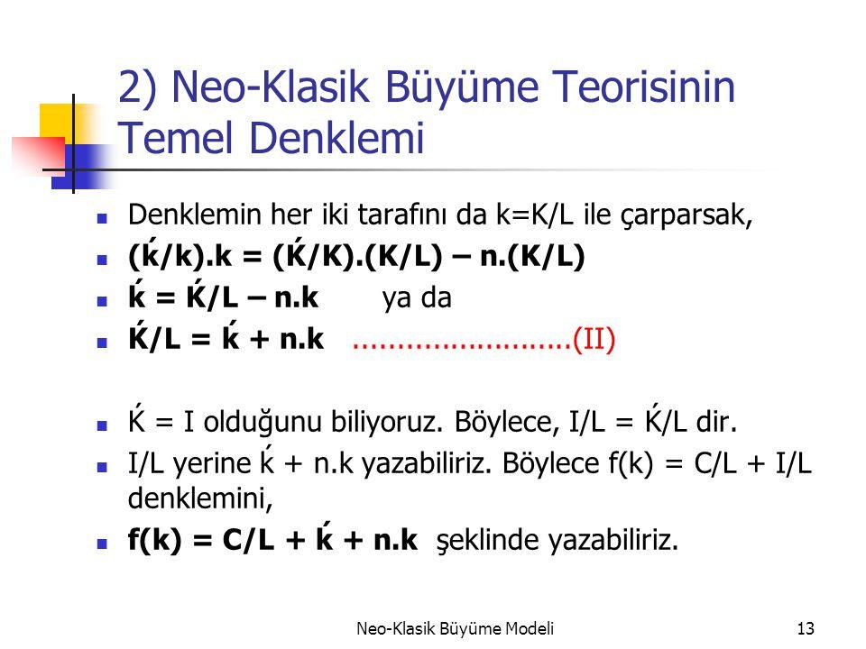 Neo-Klasik Büyüme Modeli13 2) Neo-Klasik Büyüme Teorisinin Temel Denklemi  Denklemin her iki tarafını da k=K/L ile çarparsak,  (ḱ/k).k = (Ḱ/K).(K/L)