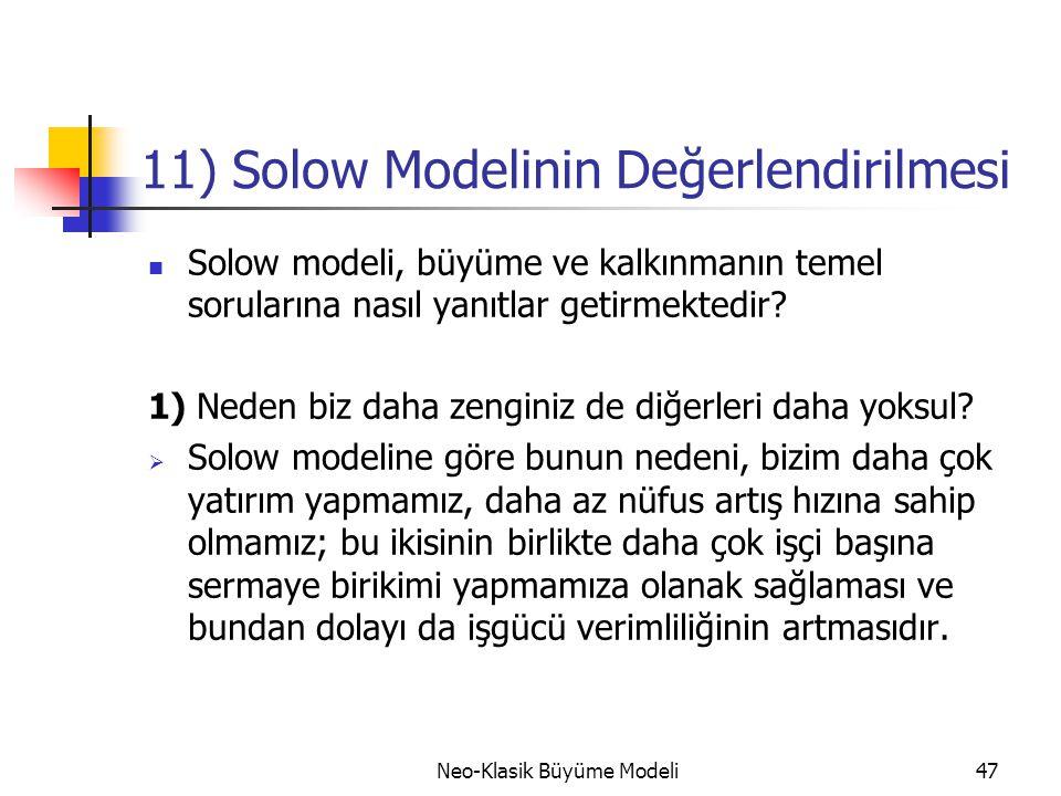 Neo-Klasik Büyüme Modeli47 11) Solow Modelinin Değerlendirilmesi  Solow modeli, büyüme ve kalkınmanın temel sorularına nasıl yanıtlar getirmektedir?