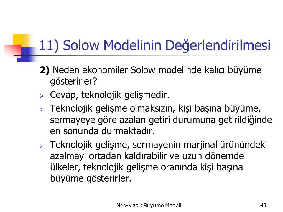 Neo-Klasik Büyüme Modeli48 11) Solow Modelinin Değerlendirilmesi 2) Neden ekonomiler Solow modelinde kalıcı büyüme gösterirler?  Cevap, teknolojik ge
