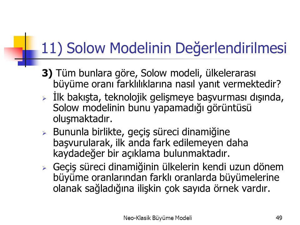 Neo-Klasik Büyüme Modeli49 11) Solow Modelinin Değerlendirilmesi 3) Tüm bunlara göre, Solow modeli, ülkelerarası büyüme oranı farklılıklarına nasıl ya