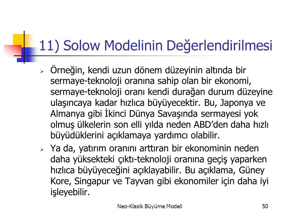 Neo-Klasik Büyüme Modeli50 11) Solow Modelinin Değerlendirilmesi  Örneğin, kendi uzun dönem düzeyinin altında bir sermaye-teknoloji oranına sahip ola