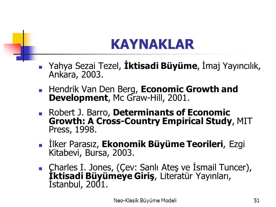 Neo-Klasik Büyüme Modeli51 KAYNAKLAR  Yahya Sezai Tezel, İktisadi Büyüme, İmaj Yayıncılık, Ankara, 2003.  Hendrik Van Den Berg, Economic Growth and