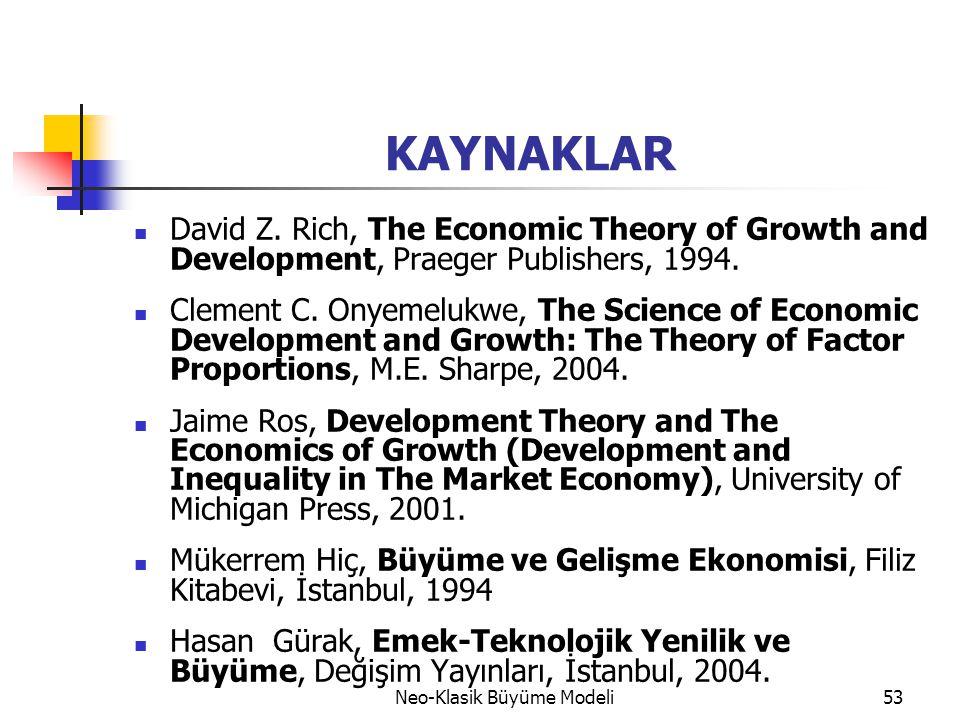 Neo-Klasik Büyüme Modeli53 KAYNAKLAR  David Z. Rich, The Economic Theory of Growth and Development, Praeger Publishers, 1994.  Clement C. Onyemelukw