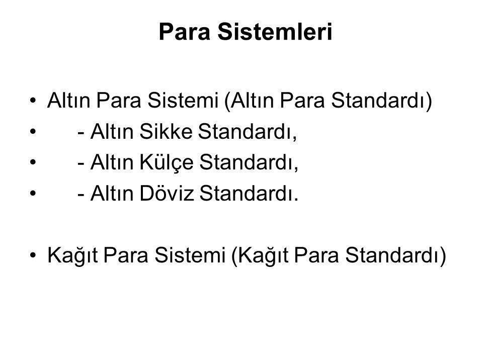 •Altın Para Sistemi (Altın Para Standardı) •- Altın Sikke Standardı, •- Altın Külçe Standardı, •- Altın Döviz Standardı. •Kağıt Para Sistemi (Kağıt Pa