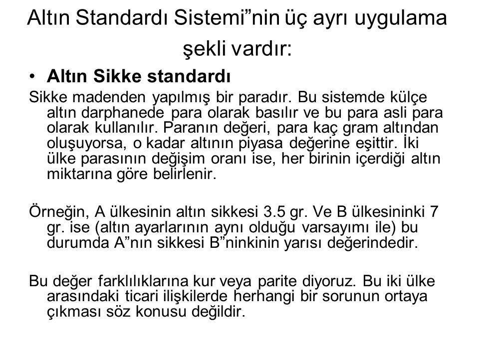 """Altın Standardı Sistemi""""nin üç ayrı uygulama şekli vardır: •Altın Sikke standardı Sikke madenden yapılmış bir paradır. Bu sistemde külçe altın darphan"""