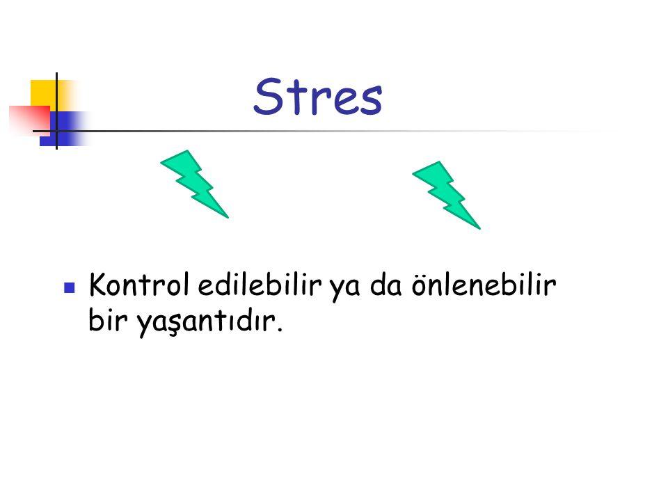 Stres  Kontrol edilebilir ya da önlenebilir bir yaşantıdır.