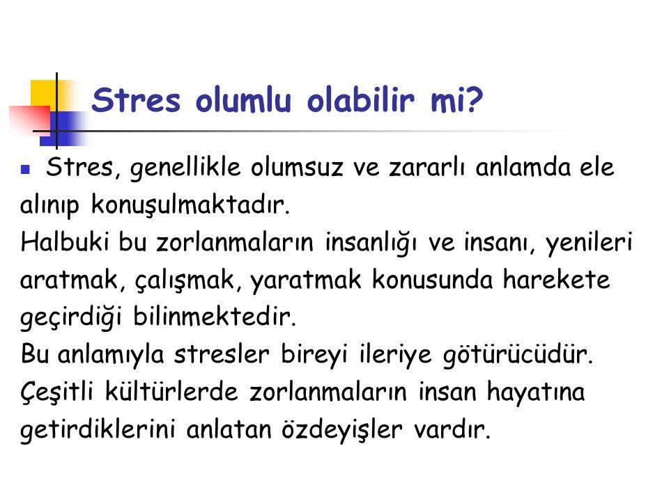 Stres olumlu olabilir mi?  Stres, genellikle olumsuz ve zararlı anlamda ele alınıp konuşulmaktadır. Halbuki bu zorlanmaların insanlığı ve insanı, yen