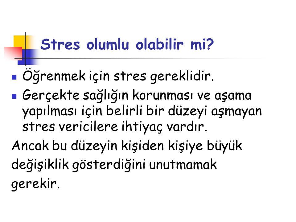 Stres olumlu olabilir mi?  Öğrenmek için stres gereklidir.  Gerçekte sağlığın korunması ve aşama yapılması için belirli bir düzeyi aşmayan stres ver