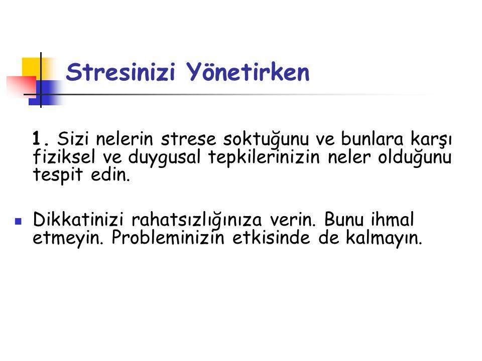 Stresinizi Yönetirken 1. Sizi nelerin strese soktuğunu ve bunlara karşı fiziksel ve duygusal tepkilerinizin neler olduğunu tespit edin.  Dikkatinizi