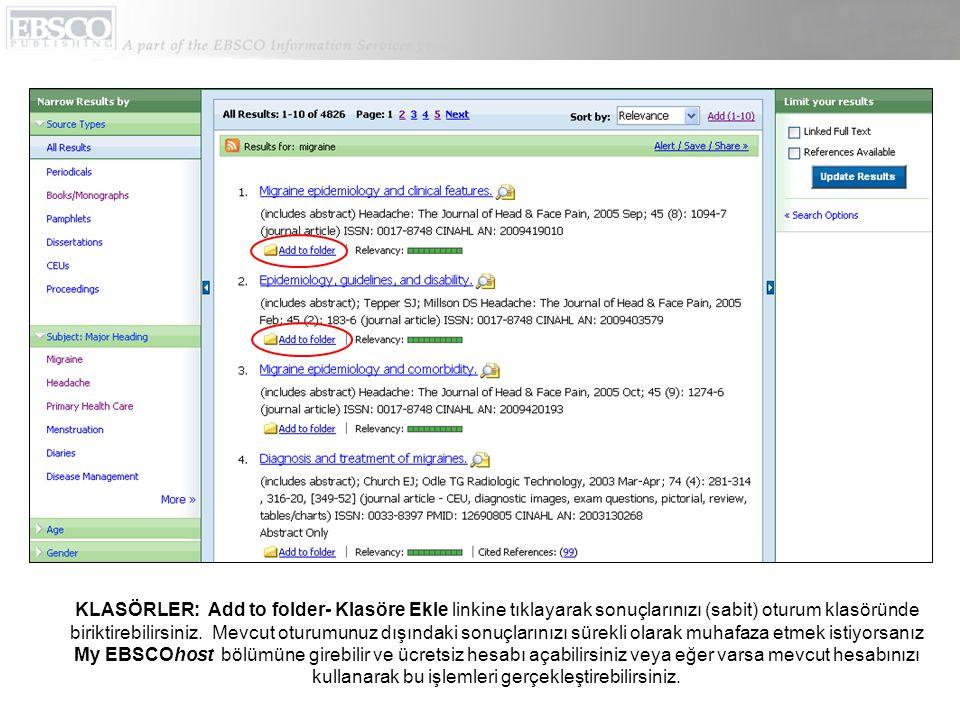KLASÖRLER: Add to folder- Klasöre Ekle linkine tıklayarak sonuçlarınızı (sabit) oturum klasöründe biriktirebilirsiniz.