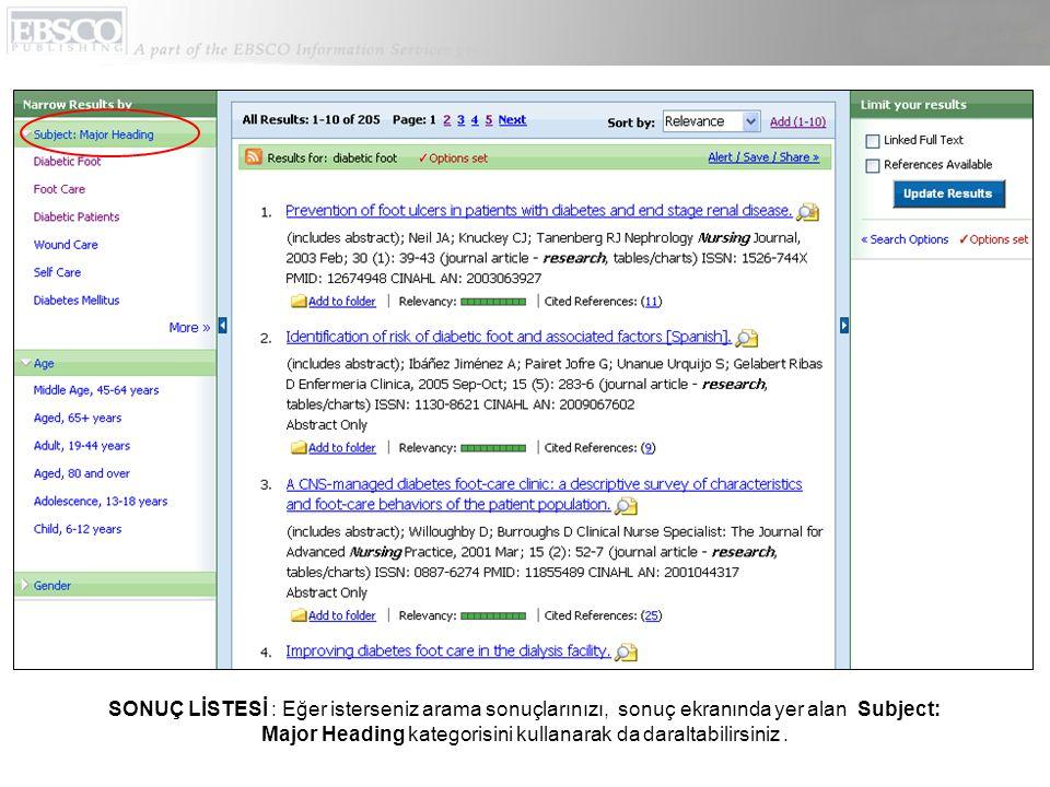SONUÇ LİSTESİ : Eğer isterseniz arama sonuçlarınızı, sonuç ekranında yer alan Subject: Major Heading kategorisini kullanarak da daraltabilirsiniz.