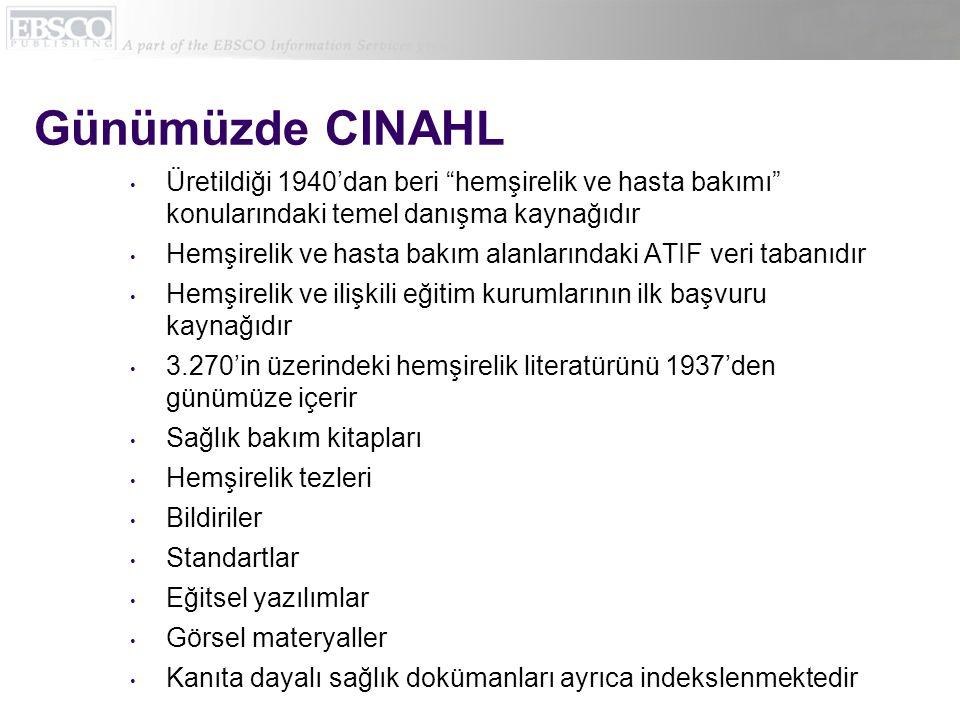 """Günümüzde CINAHL • Üretildiği 1940'dan beri """"hemşirelik ve hasta bakımı"""" konularındaki temel danışma kaynağıdır • Hemşirelik ve hasta bakım alanlarınd"""