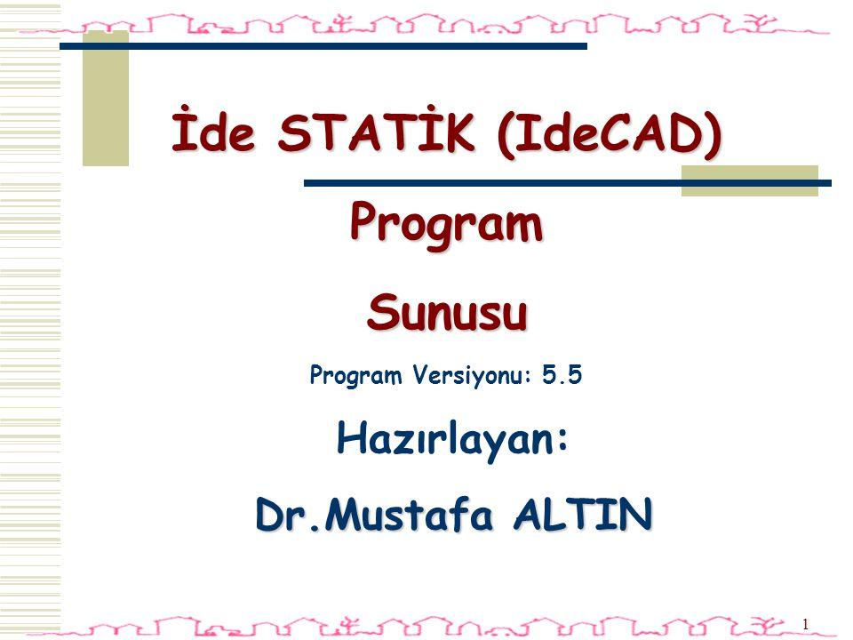 1 İde STATİK (IdeCAD) Program Sunusu Program Versiyonu: 5.5 Hazırlayan: Dr.Mustafa ALTIN
