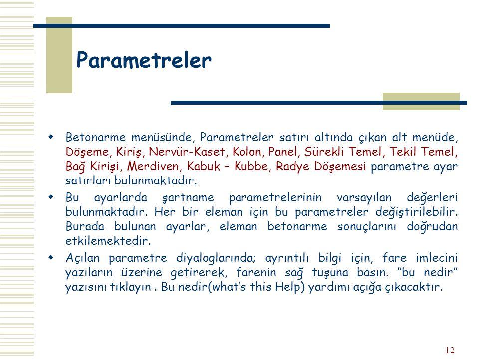 12 Parametreler  Betonarme menüsünde, Parametreler satırı altında çıkan alt menüde, Döşeme, Kiriş, Nervür-Kaset, Kolon, Panel, Sürekli Temel, Tekil T