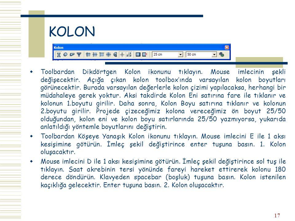 17 KOLON  Toolbardan Dikdörtgen Kolon ikonunu tıklayın. Mouse imlecinin şekli değişecektir. Açığa çıkan kolon toolbox'ında varsayılan kolon boyutları