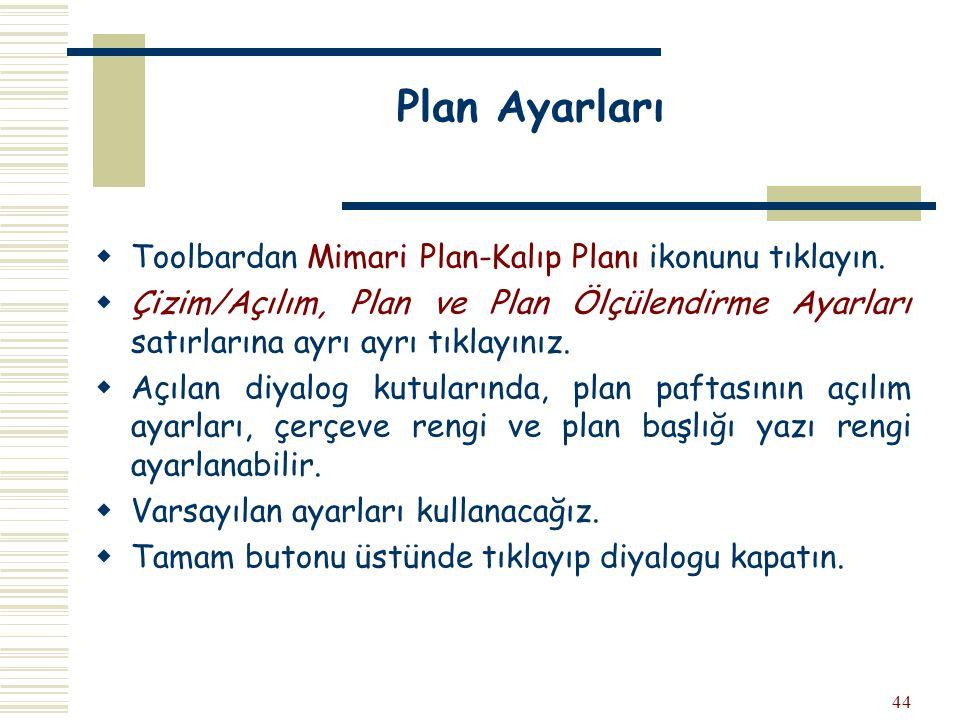 44 Plan Ayarları  Toolbardan Mimari Plan-Kalıp Planı ikonunu tıklayın.  Çizim/Açılım, Plan ve Plan Ölçülendirme Ayarları satırlarına ayrı ayrı tıkla