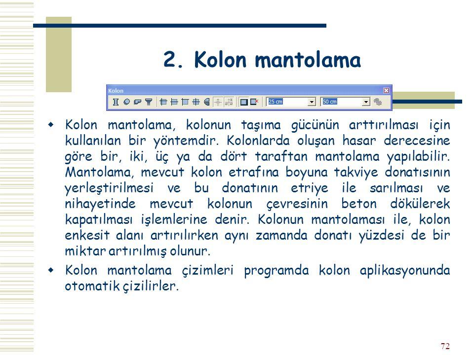 72 2. Kolon mantolama  Kolon mantolama, kolonun taşıma gücünün arttırılması için kullanılan bir yöntemdir. Kolonlarda oluşan hasar derecesine göre bi