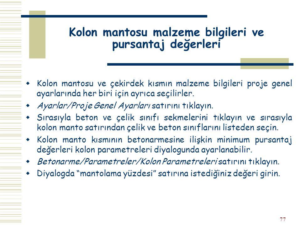 77 Kolon mantosu malzeme bilgileri ve pursantaj değerleri  Kolon mantosu ve çekirdek kısmın malzeme bilgileri proje genel ayarlarında her biri için a