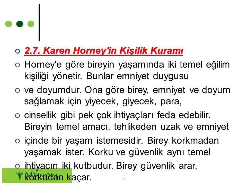 ○ 2.7. Karen Horney'in Kişilik Kuramı ○ Horney'e göre bireyin yaşamında iki temel eğilim kişiliği yönetir. Bunlar emniyet duygusu ○ ve doyumdur. Ona g