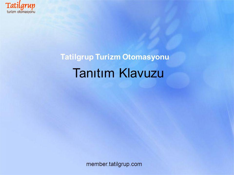 Tatilgrup Turizm Otomasyonu Tanıtım Klavuzu member.tatilgrup.com