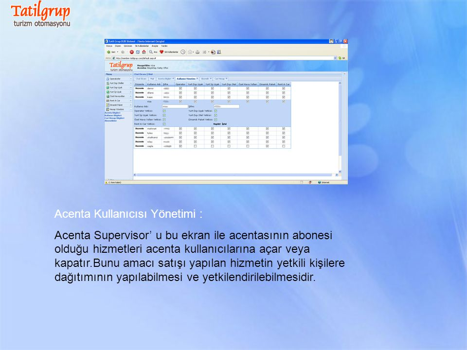 Acenta Kullanıcısı Yönetimi : Acenta Supervisor' u bu ekran ile acentasının abonesi olduğu hizmetleri acenta kullanıcılarına açar veya kapatır.Bunu am