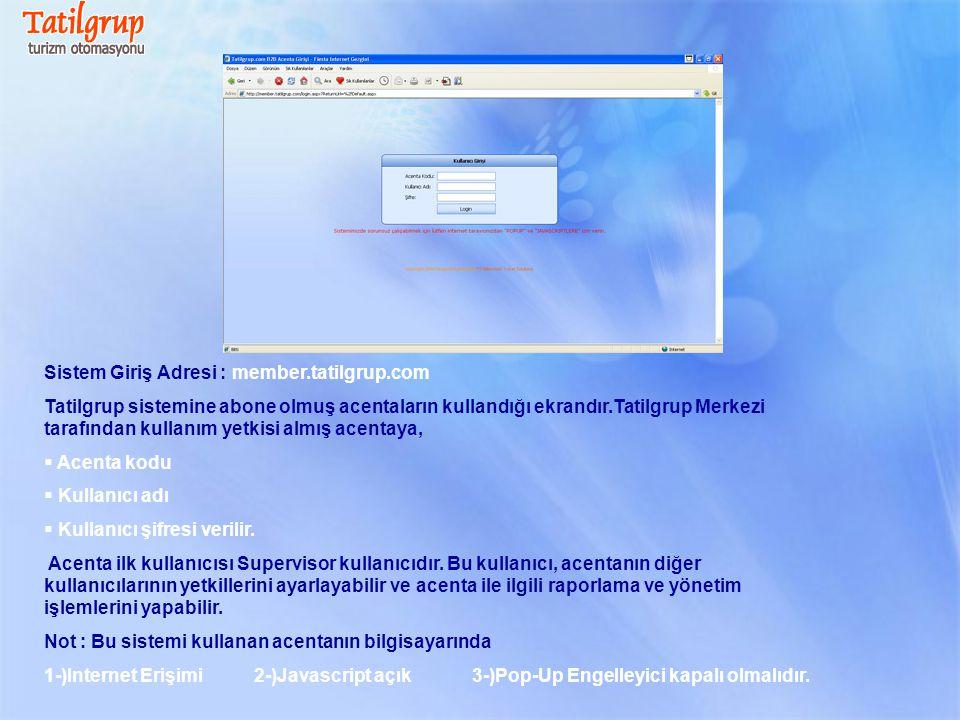 Sistem Giriş Adresi : member.tatilgrup.com Tatilgrup sistemine abone olmuş acentaların kullandığı ekrandır.Tatilgrup Merkezi tarafından kullanım yetki