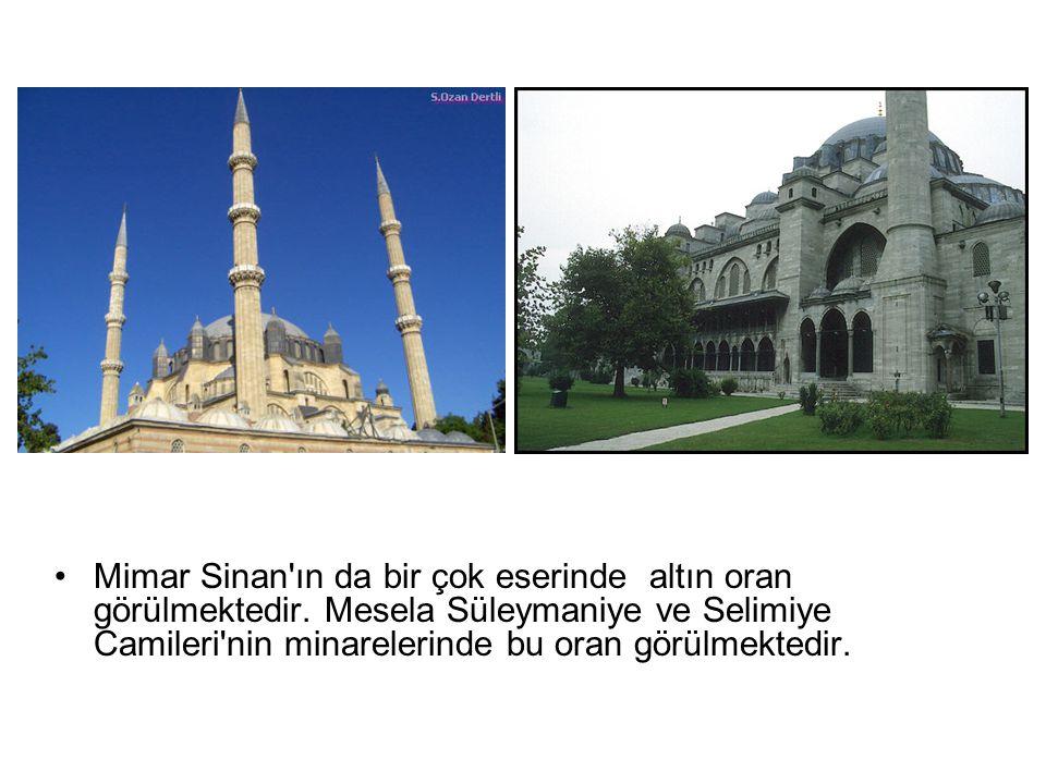 •Mimar Sinan'ın da bir çok eserinde altın oran görülmektedir. Mesela Süleymaniye ve Selimiye Camileri'nin minarelerinde bu oran görülmektedir.
