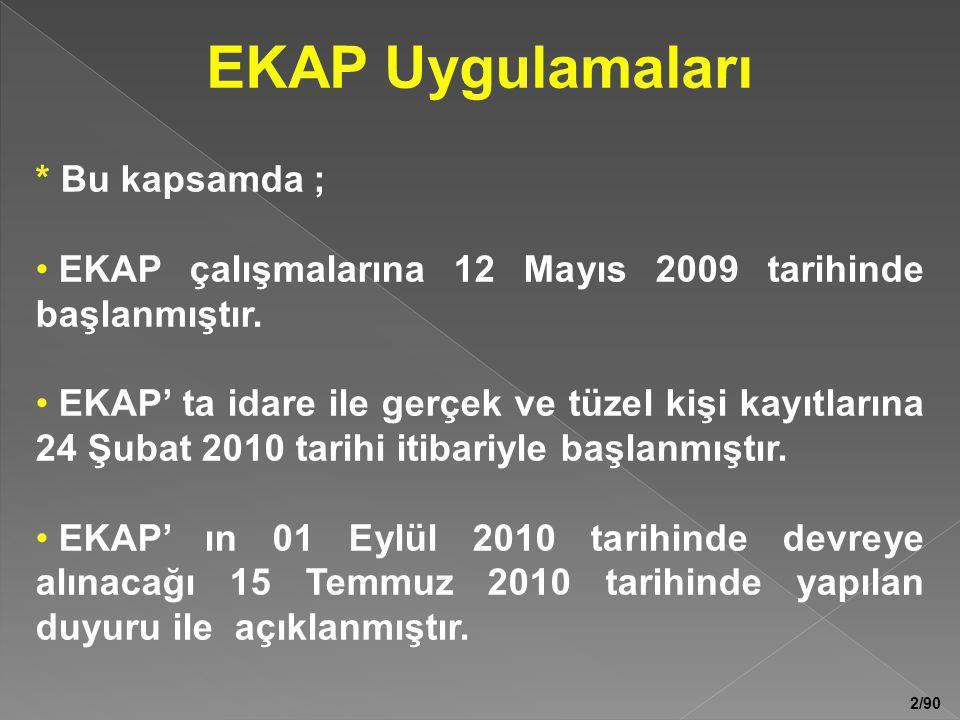 2/90 * Bu kapsamda ; • EKAP çalışmalarına 12 Mayıs 2009 tarihinde başlanmıştır. • EKAP' ta idare ile gerçek ve tüzel kişi kayıtlarına 24 Şubat 2010 ta