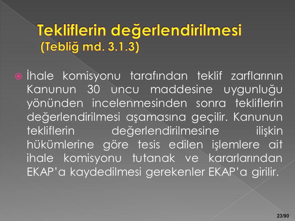 23/90  İhale komisyonu tarafından teklif zarflarının Kanunun 30 uncu maddesine uygunluğu yönünden incelenmesinden sonra tekliflerin değerlendirilmesi