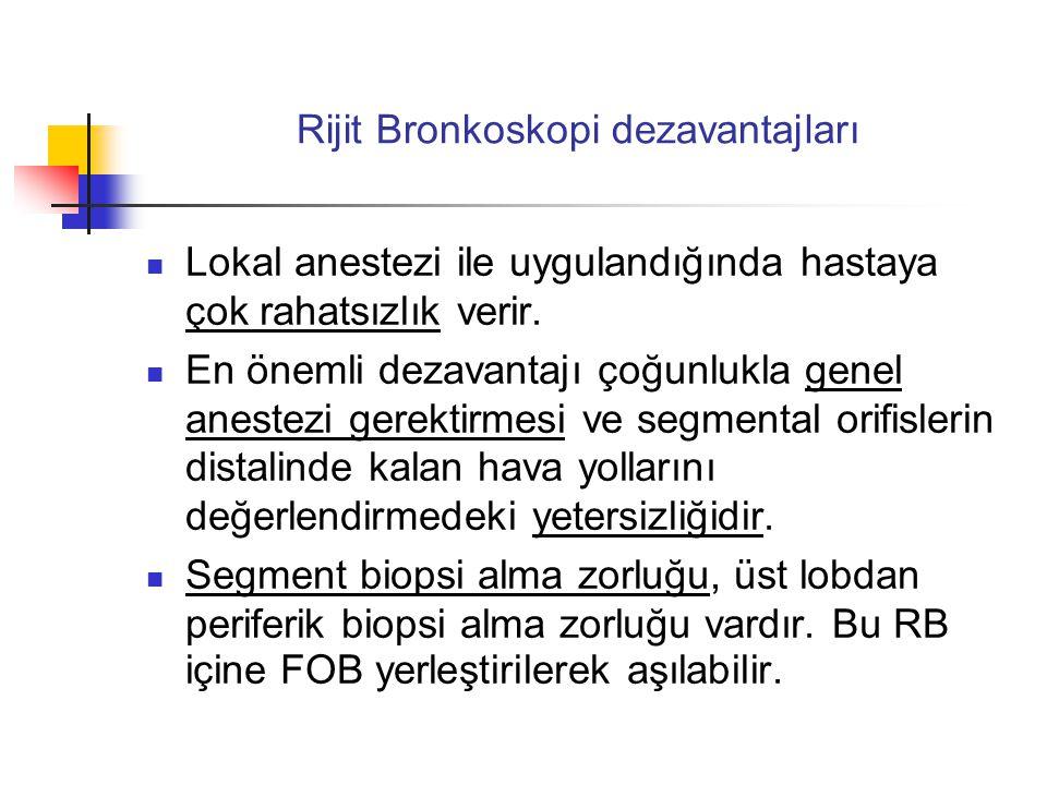 Rijit Bronkoskopi dezavantajları  Lokal anestezi ile uygulandığında hastaya çok rahatsızlık verir.  En önemli dezavantajı çoğunlukla genel anestezi