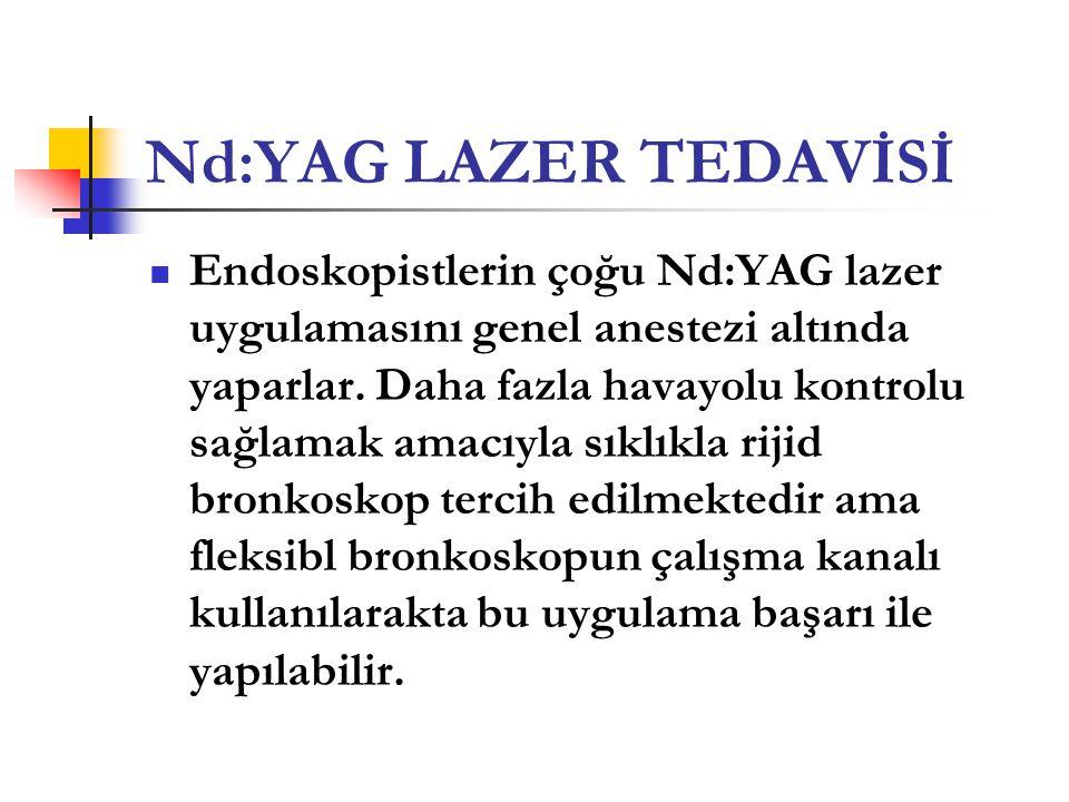 Nd:YAG LAZER TEDAVİSİ  Endoskopistlerin çoğu Nd:YAG lazer uygulamasını genel anestezi altında yaparlar. Daha fazla havayolu kontrolu sağlamak amacıyl