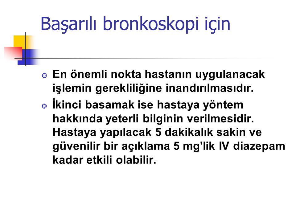 Başarılı bronkoskopi için • Hasta bronkoskopiden önce 6 saat kadar aç kalmış olmalıdır.