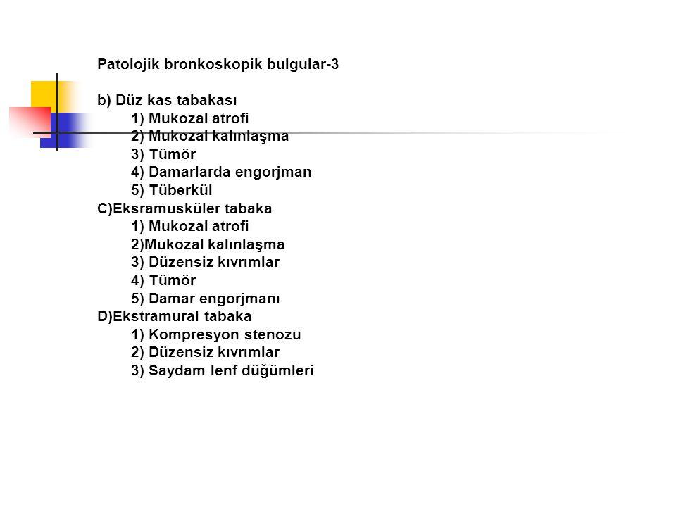 Patolojik bronkoskopik bulgular-3 b) Düz kas tabakası 1) Mukozal atrofi 2) Mukozal kalınlaşma 3) Tümör 4) Damarlarda engorjman 5) Tüberkül C)Eksramusk