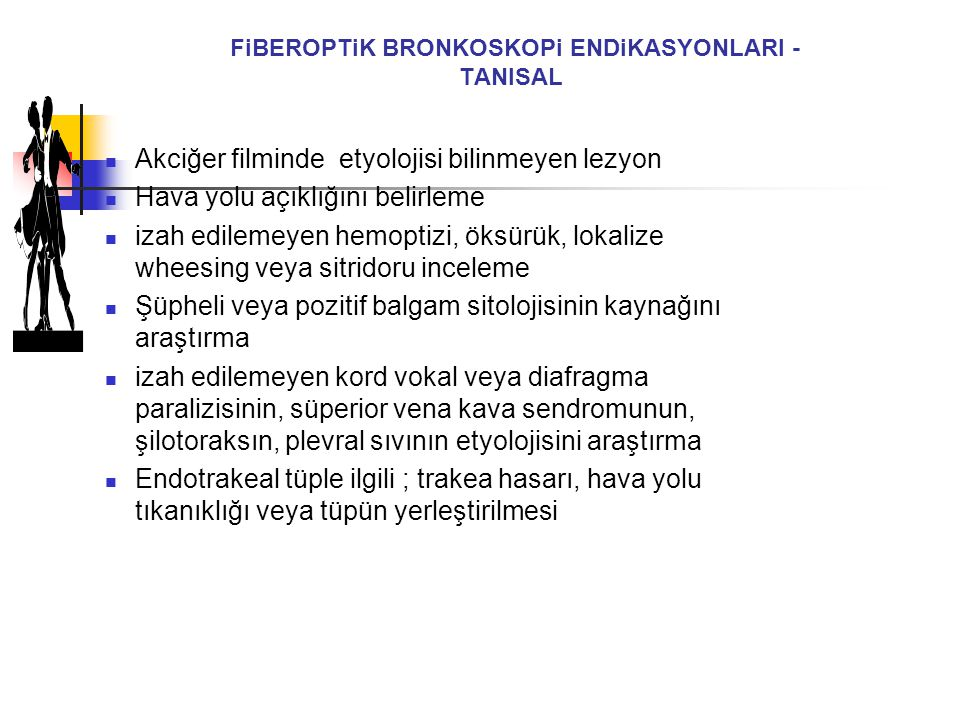 FiBEROPTiK BRONKOSKOPi ENDiKASYONLARI - TANISAL  Akciğer filminde etyolojisi bilinmeyen lezyon  Hava yolu açıklığını belirleme  izah edilemeyen hem