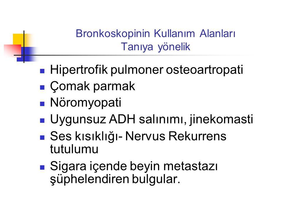Bronkoskopinin Kullanım Alanları Tanıya yönelik  Hipertrofik pulmoner osteoartropati  Çomak parmak  Nöromyopati  Uygunsuz ADH salınımı, jinekomast