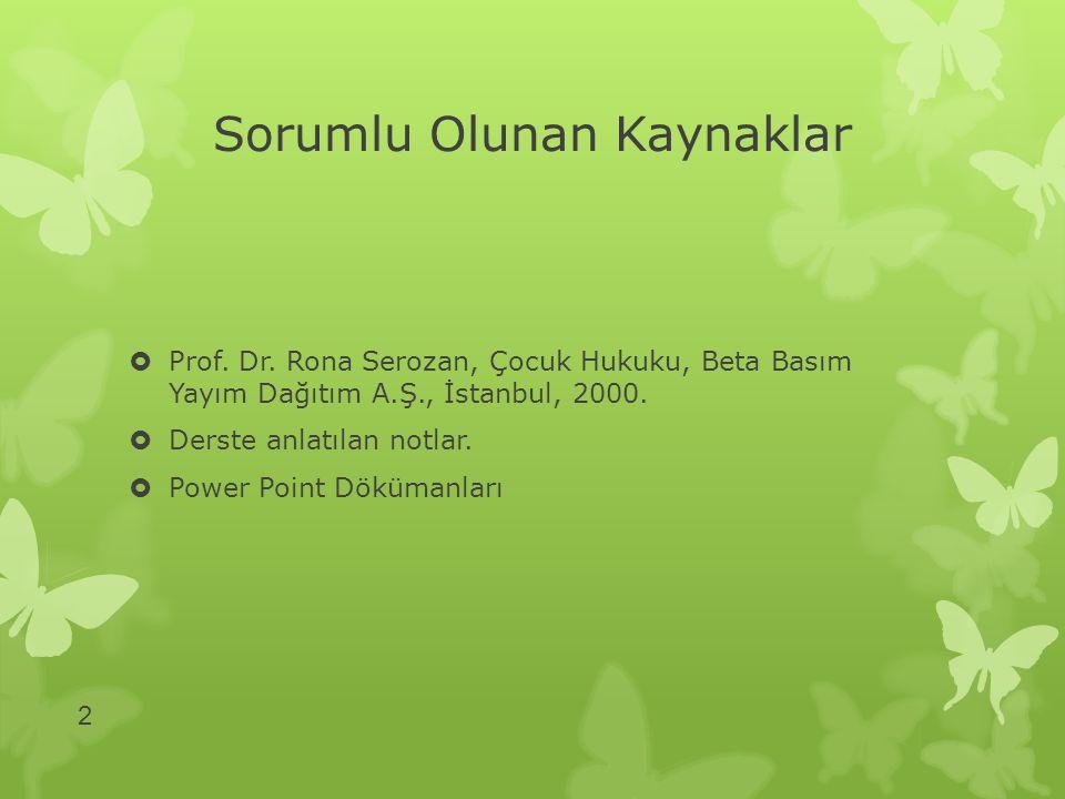 Sorumlu Olunan Kaynaklar  Prof. Dr. Rona Serozan, Çocuk Hukuku, Beta Basım Yayım Dağıtım A.Ş., İstanbul, 2000.  Derste anlatılan notlar.  Power Poi
