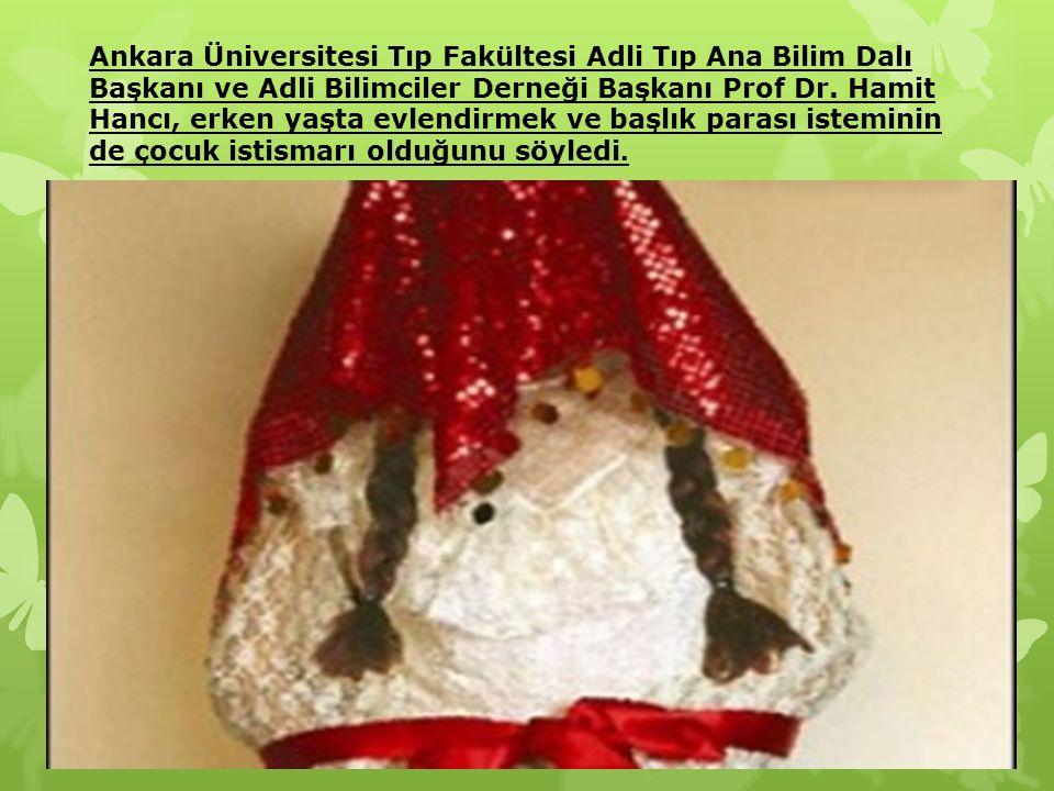 Ankara Üniversitesi Tıp Fakültesi Adli Tıp Ana Bilim Dalı Başkanı ve Adli Bilimciler Derneği Başkanı Prof Dr. Hamit Hancı, erken yaşta evlendirmek ve