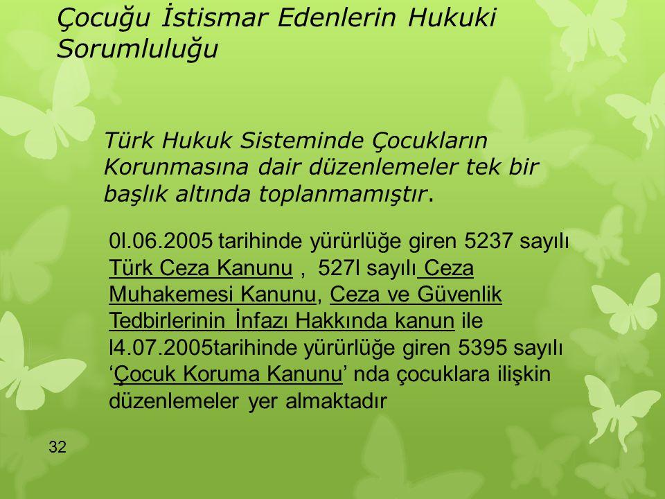 Çocuğu İstismar Edenlerin Hukuki Sorumluluğu Türk Hukuk Sisteminde Çocukların Korunmasına dair düzenlemeler tek bir başlık altında toplanmamıştır. 32