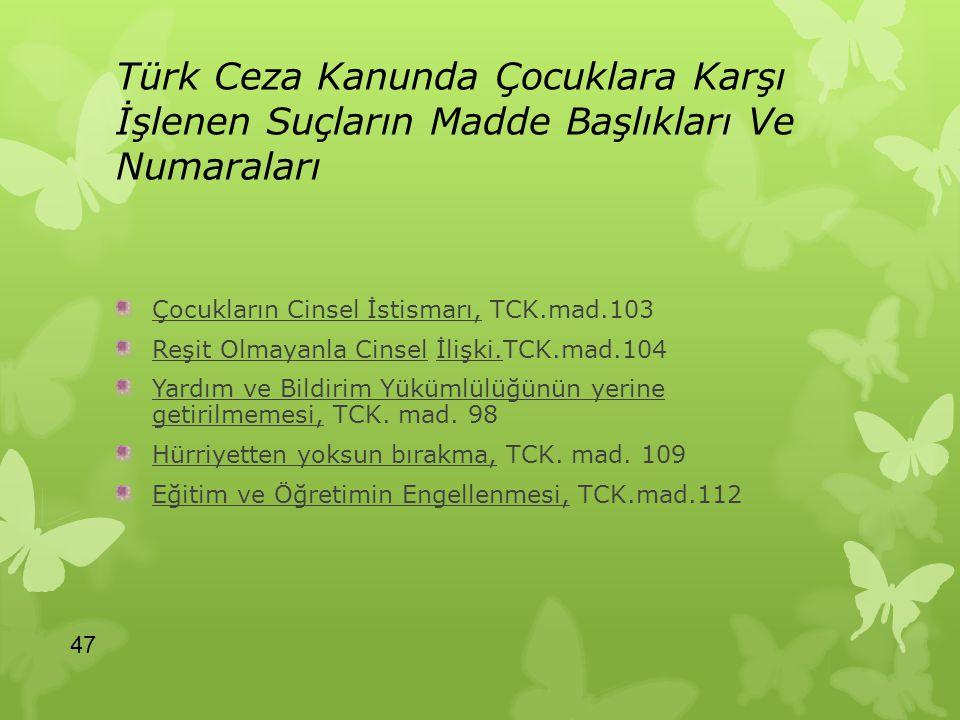 Türk Ceza Kanunda Çocuklara Karşı İşlenen Suçların Madde Başlıkları Ve Numaraları Çocukların Cinsel İstismarı, TCK.mad.103 Reşit Olmayanla Cinsel İliş