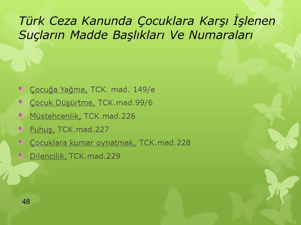 Türk Ceza Kanunda Çocuklara Karşı İşlenen Suçların Madde Başlıkları Ve Numaraları Çocuğa Yağma, TCK. mad. 149/e Çocuk Düşürtme, TCK.mad.99/6 Müstehcen
