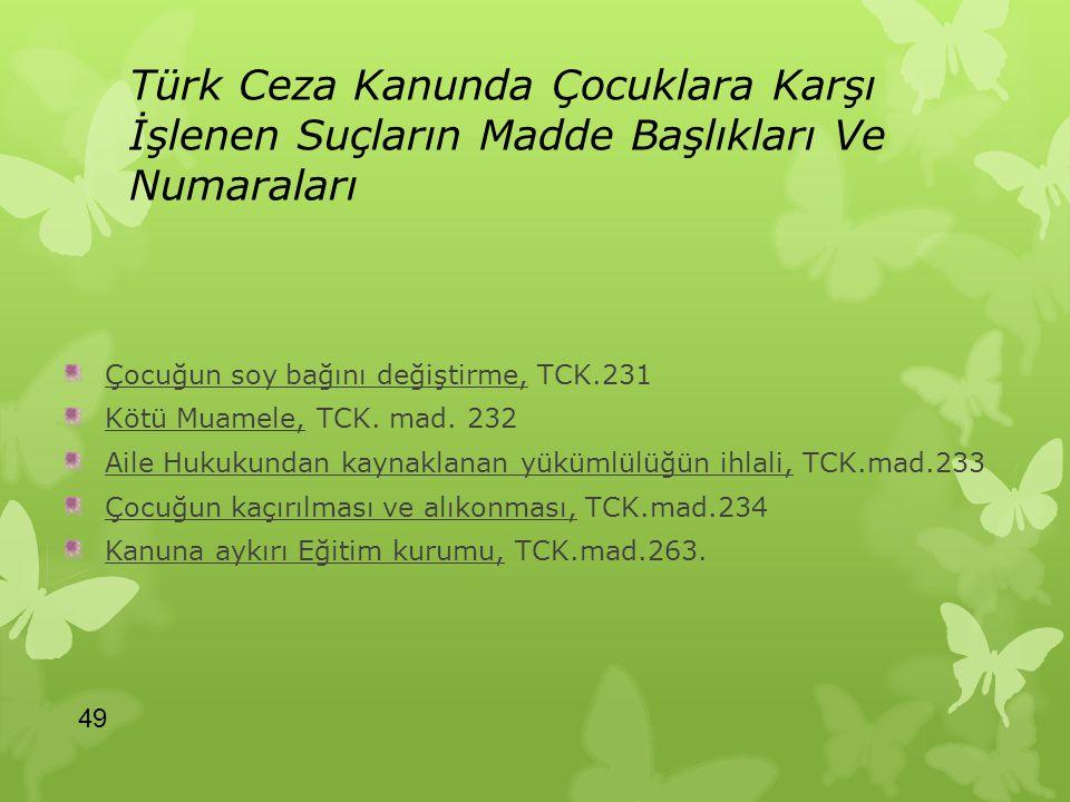 Türk Ceza Kanunda Çocuklara Karşı İşlenen Suçların Madde Başlıkları Ve Numaraları Çocuğun soy bağını değiştirme, TCK.231 Kötü Muamele, TCK. mad. 232 A