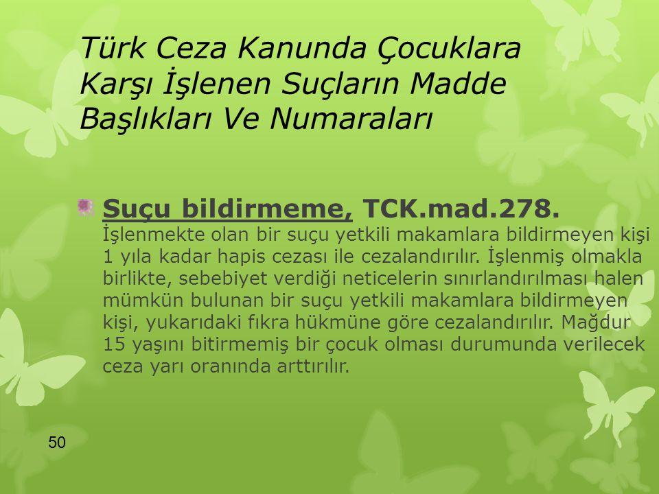 Türk Ceza Kanunda Çocuklara Karşı İşlenen Suçların Madde Başlıkları Ve Numaraları Suçu bildirmeme, TCK.mad.278. İşlenmekte olan bir suçu yetkili makam